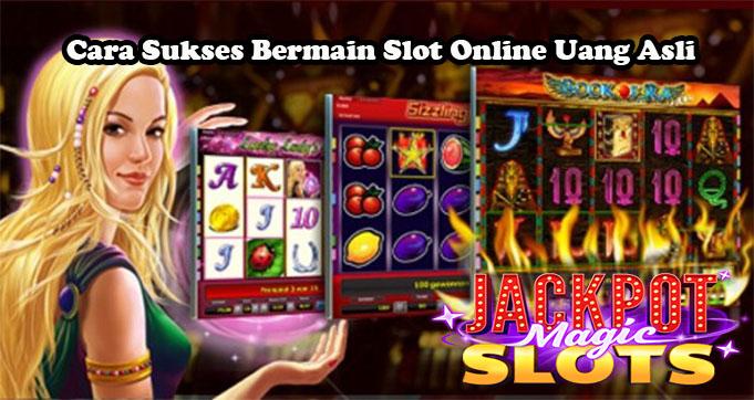 Cara Sukses Bermain Slot Online Uang Asli