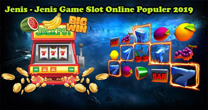 Jenis - Jenis Game Slot Online Populer 2019